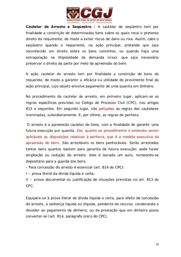 11 Julgada procedente a ação principal, o arresto se resolve em penhora (art. 818 do CPC). Aplicam-se ao arresto as dispos...