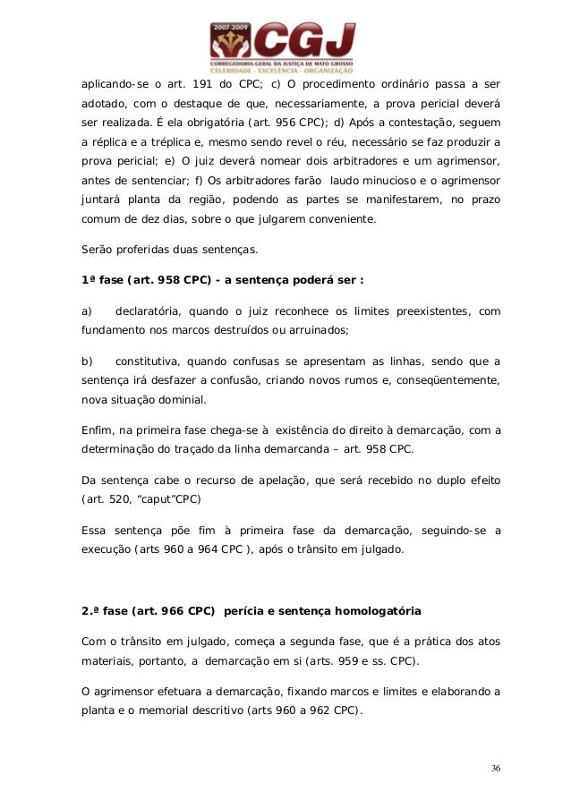37 Os arbitradores examinarão os marcos e rumos, consignando em relatório escrito as exatidões e as divergências; As parte...