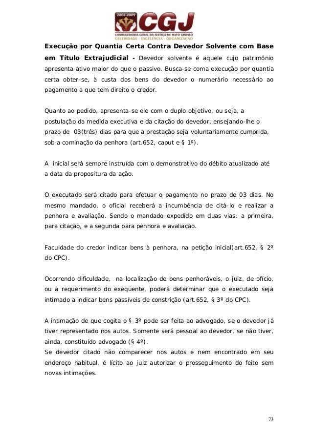 74 A reforma da Lei nº. 11.382/2006 consagra, no Código, a denominada penhora on line, por meio da qual o juiz da execução...