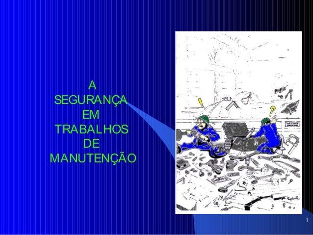 1 A SEGURANÇA EM TRABALHOS DE MANUTENÇÃO