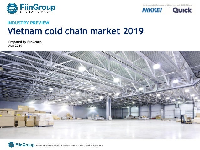 1Financial Information | Business Information | Market Research INDUSTRY PREVIEW Vietnam cold chain market 2019 Prepared b...