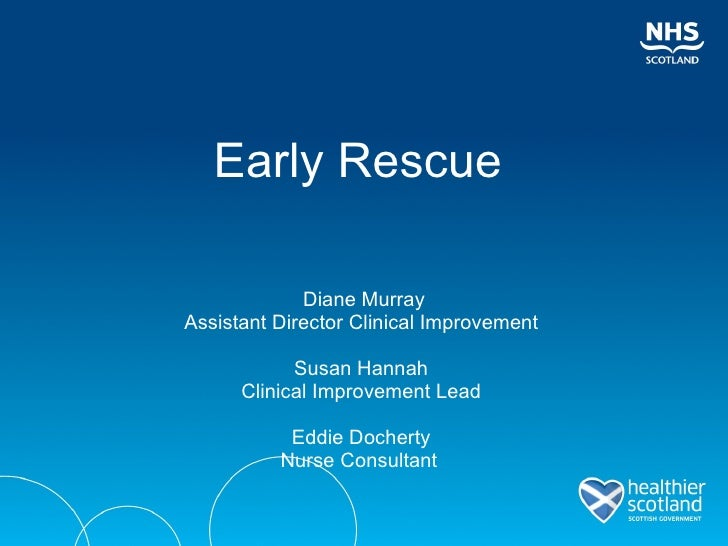 Early Rescue   <ul><li>Diane Murray </li></ul><ul><li>Assistant Director Clinical Improvement  </li></ul><ul><li>Susan Han...
