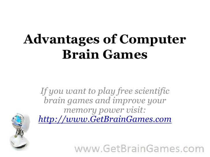 Advantages of Computer Brain Games<br />If you want to play free scientific brain games and improve your memory power visi...
