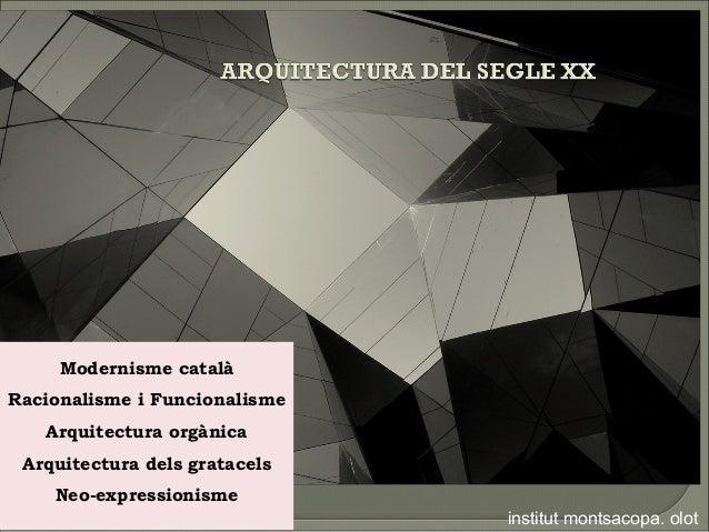 Modernisme català Racionalisme i Funcionalisme Arquitectura orgànica Arquitectura dels gratacels Neo-expressionisme instit...