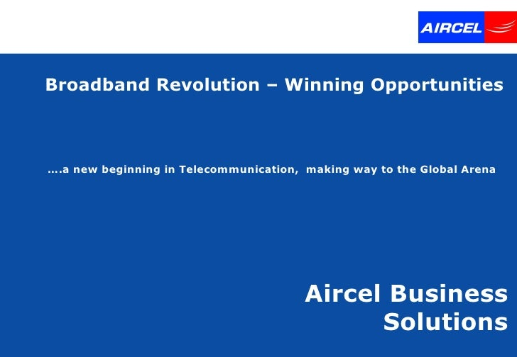 Broadband Revolution – Winning Opportunities Aircel Business Solutions … .a new beginning in Telecommunication,  making wa...