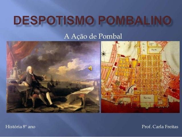 A Ação de Pombal História 8º ano Prof. Carla Freitas
