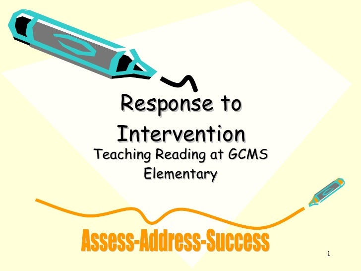 Response to Intervention Teaching Reading at GCMS Elementary Assess-Address-Success