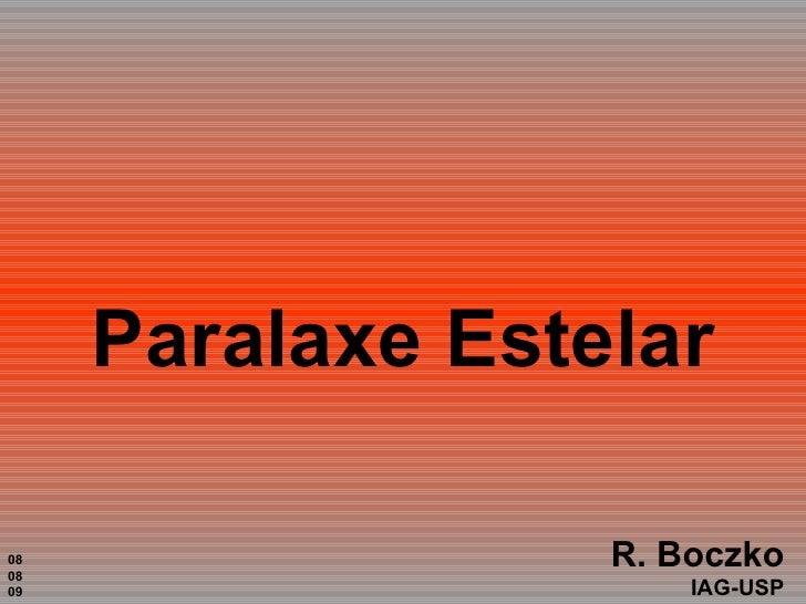 Paralaxe Estelar R. Boczko IAG-USP 08 08 09