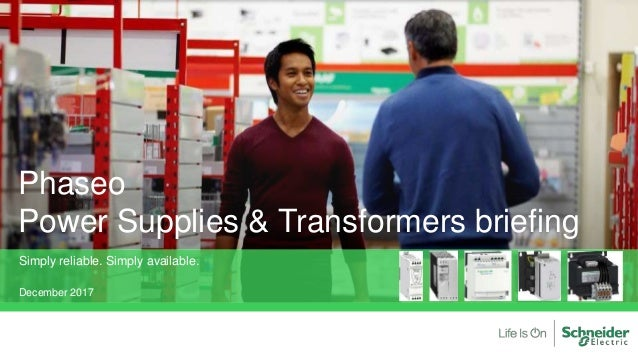 Phaseo Power Supplies & Transformers briefing Simply reliable. Simply available. December 2017