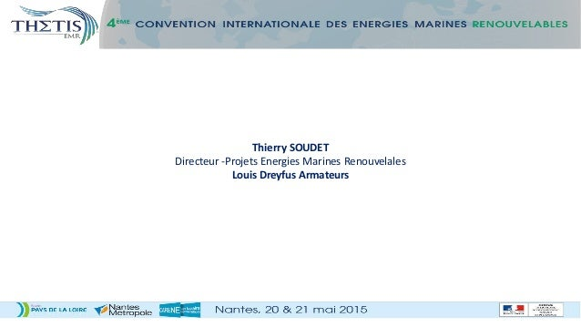 Thierry SOUDET Directeur -Projets Energies Marines Renouvelales Louis Dreyfus Armateurs