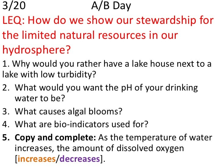 3/20              A/B DayLEQ: How do we show our stewardship forthe limited natural resources in ourhydrosphere?1. Why wou...