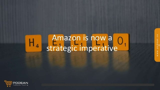 www.podean.co m Amazon is now a strategic imperative