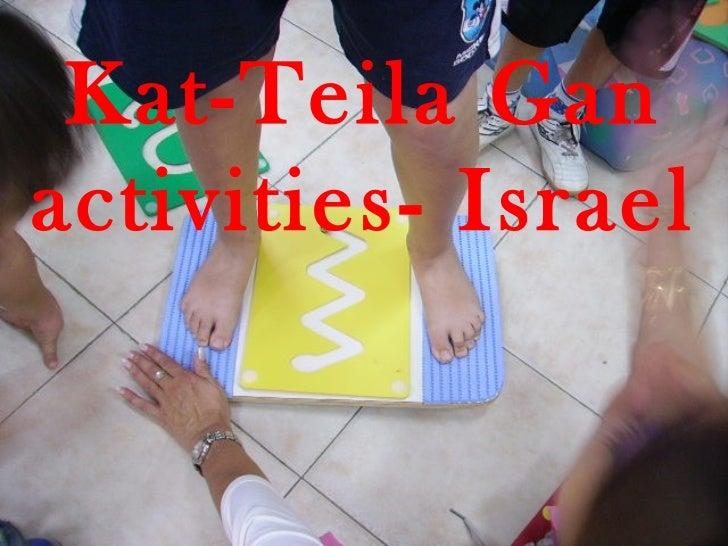 Kat-Teila Gan   activities- Israel
