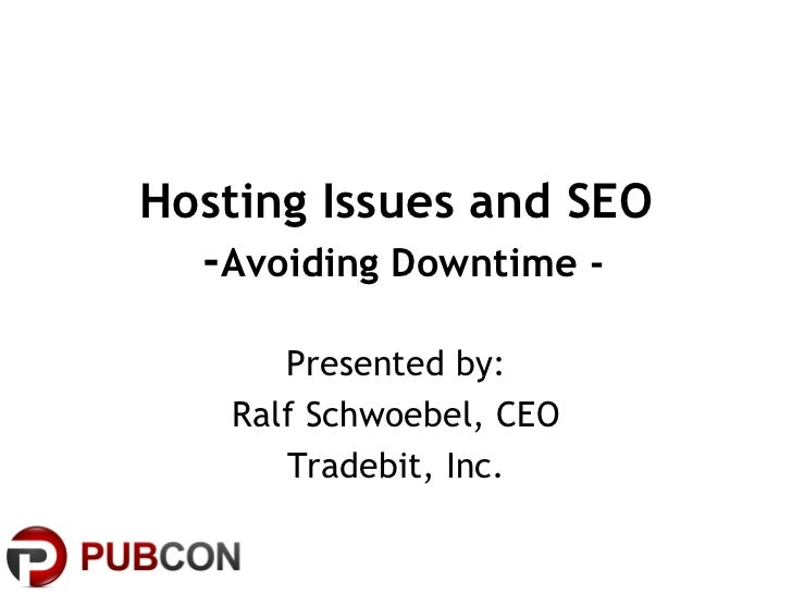 Hosting Issues and SEO  -Avoiding Downtime -      Presented by:   Ralf Schwoebel, CEO      Tradebit, Inc.