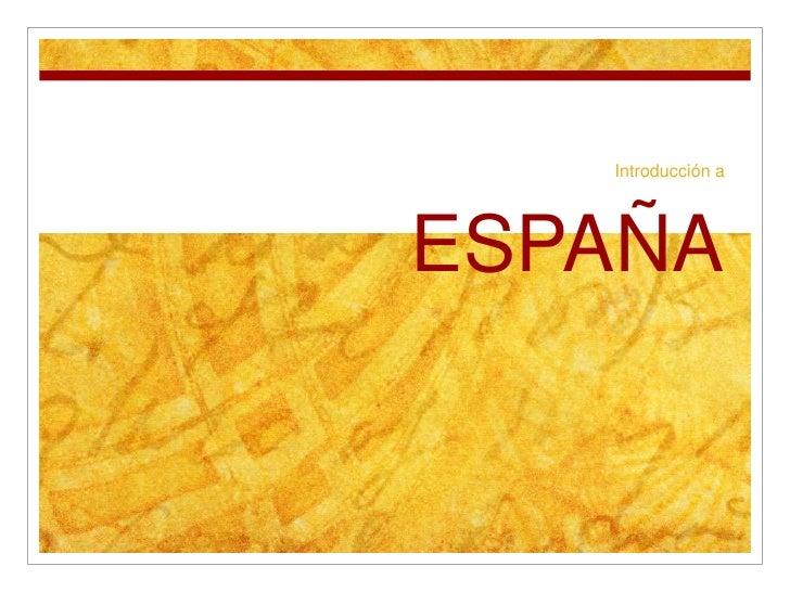 Introducción a<br />ESPAÑA<br />ESPAÑA<br />