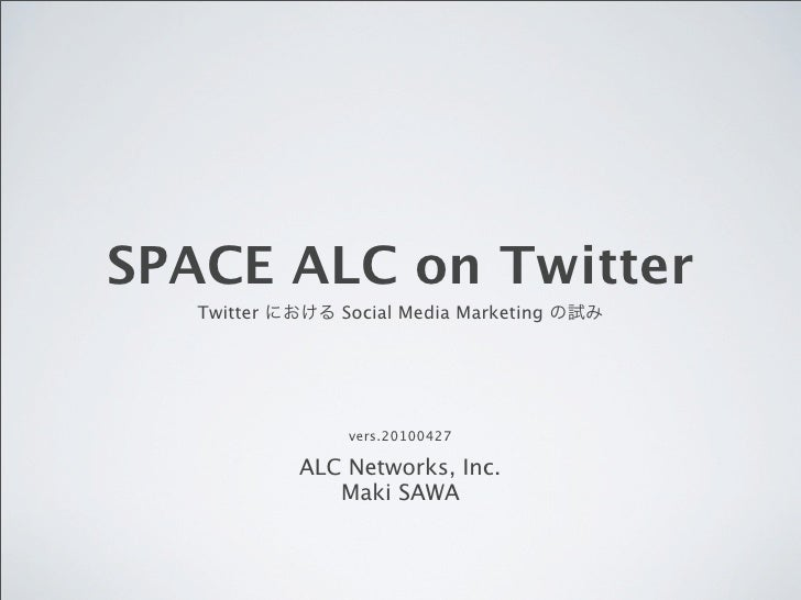 SPACE ALC on Twitter    Twitter      Social Media Marketing                      vers.20100427               ALC Networks,...