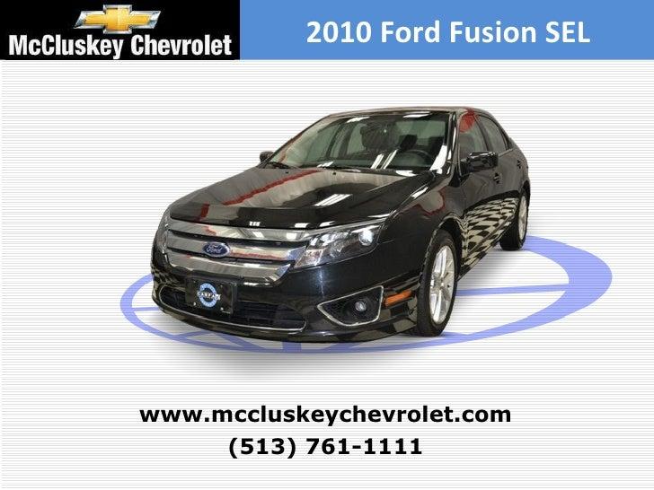 2010 Ford Fusion SEL (513) 761-1111 www.mccluskeychevrolet.com