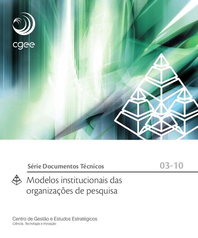 Modelos institucionais das organizações de pesquisa Série Documentos Técnicos 03-10