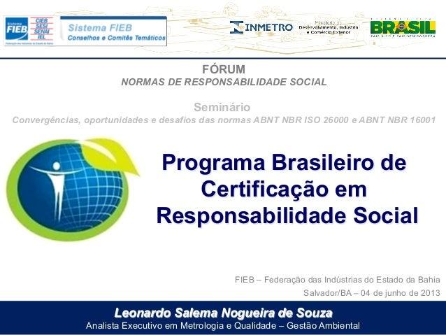 Leonardo Salema Nogueira de SouzaAnalista Executivo em Metrologia e Qualidade – Gestão AmbientalFÓRUMNORMAS DE RESPONSABIL...