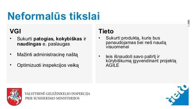 © Tieto Corporation Public Neformalūs tikslai VGI • Sukurti patogias, kokybiškas ir naudingas e. paslaugas • Mažinti admin...