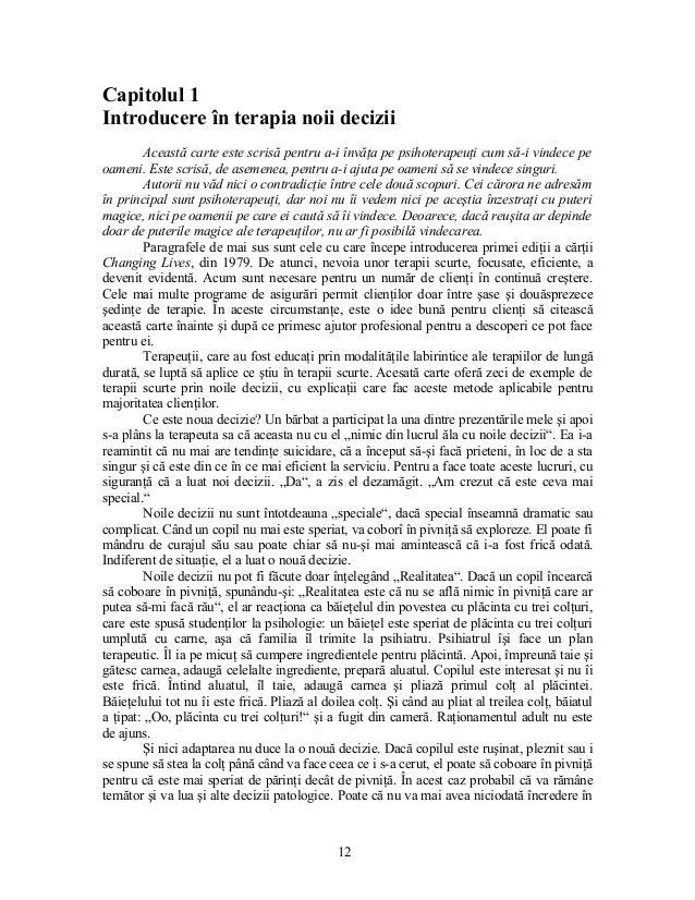 Capitolul 1 Introducere în terapia noii decizii Această carte este scrisă pentru a-i învăţa pe psihoterapeuţi cum să-i vin...