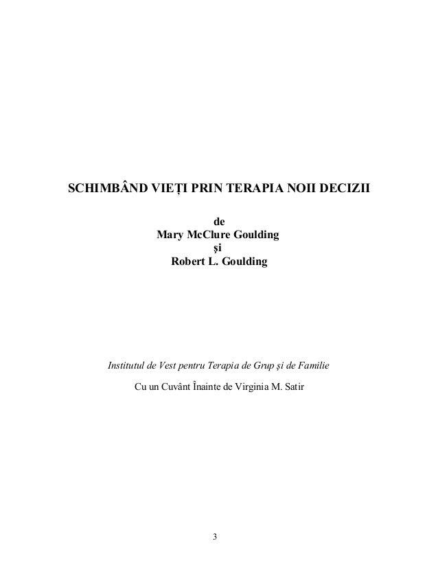 SCHIMBÂND VIEŢI PRIN TERAPIA NOII DECIZII de Mary McClure Goulding şi Robert L. Goulding Institutul de Vest pentru Terapia...