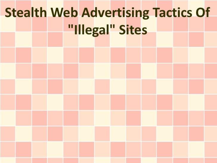 "Stealth Web Advertising Tactics Of          ""Illegal"" Sites"