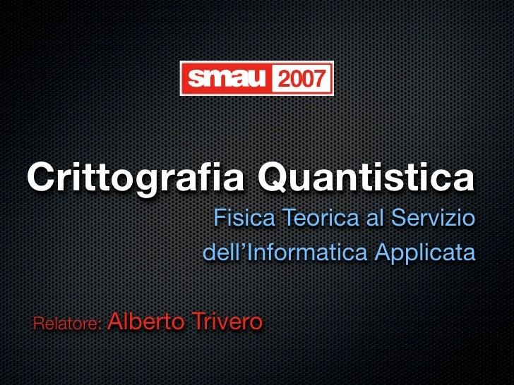 Crittografia Quantistica                       Fisica Teorica al Servizio                      dell'Informatica Applicata  ...