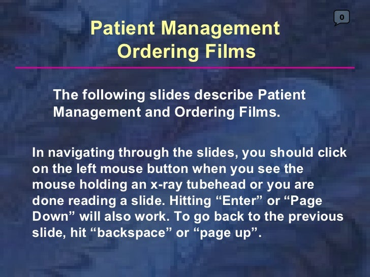 0         Patient Management           Ordering Films   The following slides describe Patient   Management and Ordering Fi...
