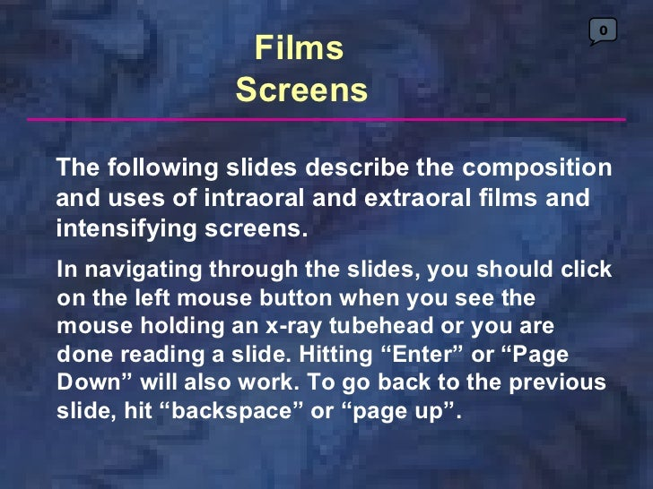 0                 Films                ScreensThe following slides describe the compositionand uses of intraoral and extra...