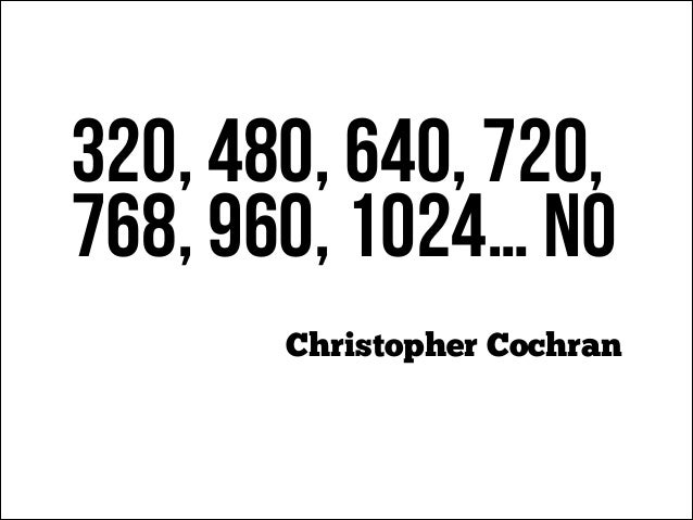 320, 480, 640, 720, 768, 960, 1024… NO Christopher Cochran