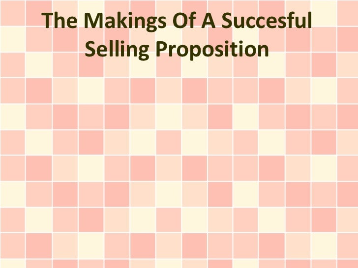 The Makings Of A Succesful    Selling Proposition