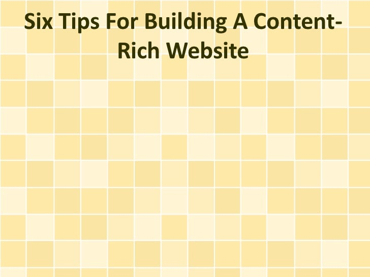 Six Tips For Building A Content-          Rich Website