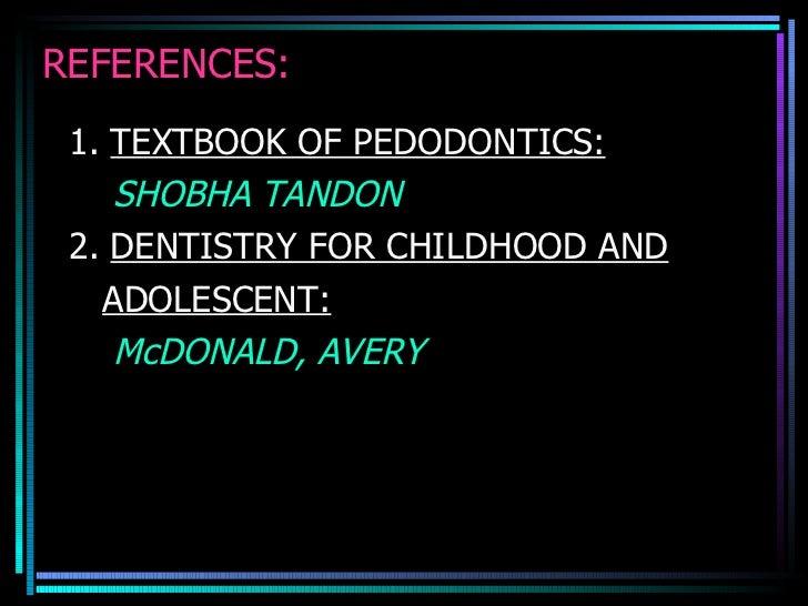 REFERENCES: <ul><li>1.  TEXTBOOK OF PEDODONTICS: </li></ul><ul><li>SHOBHA TANDON </li></ul><ul><li>2.  DENTISTRY FOR CHILD...
