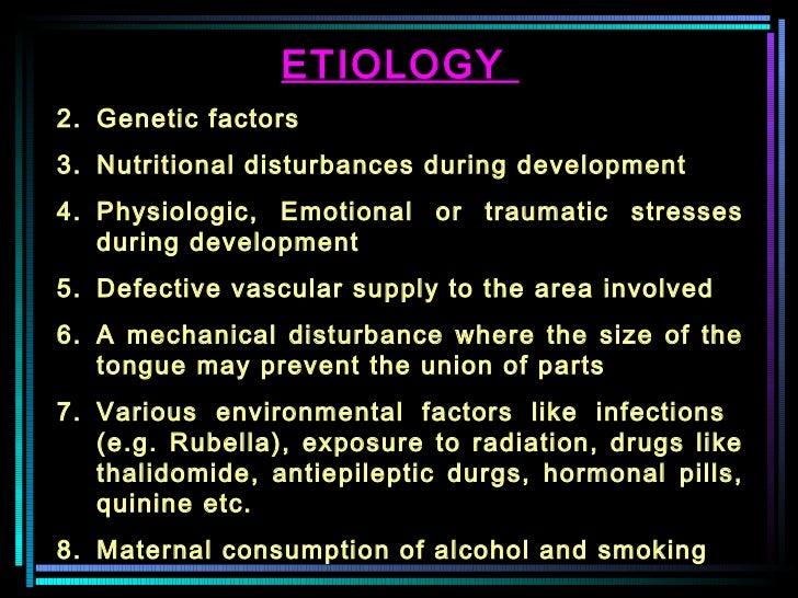 <ul><li>ETIOLOGY  </li></ul><ul><li>Genetic factors </li></ul><ul><li>Nutritional disturbances during development  </li></...