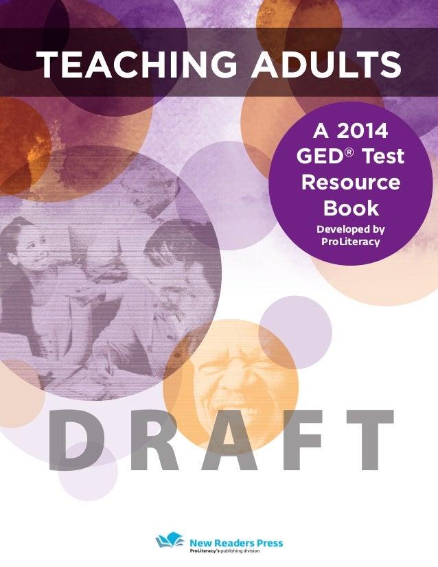Teaching AdultsA 2014GED®TestResourceBookDeveloped byProLiteracyD R A F T