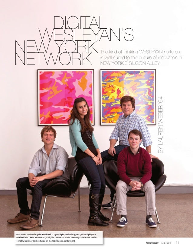 WESLEYAN.EDU ISSUE I 2012 41 BYLAURENWEBER'94 Betaworks co-founder John Borthwick '87 (top right) and colleagues: (left to...