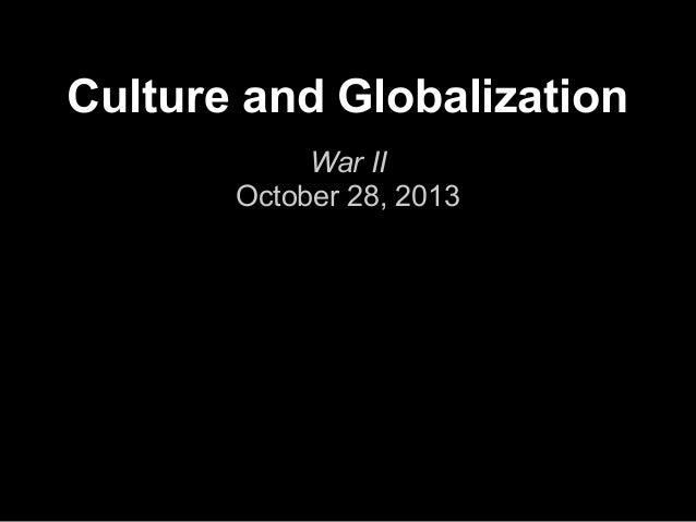Culture and Globalization War II October 28, 2013