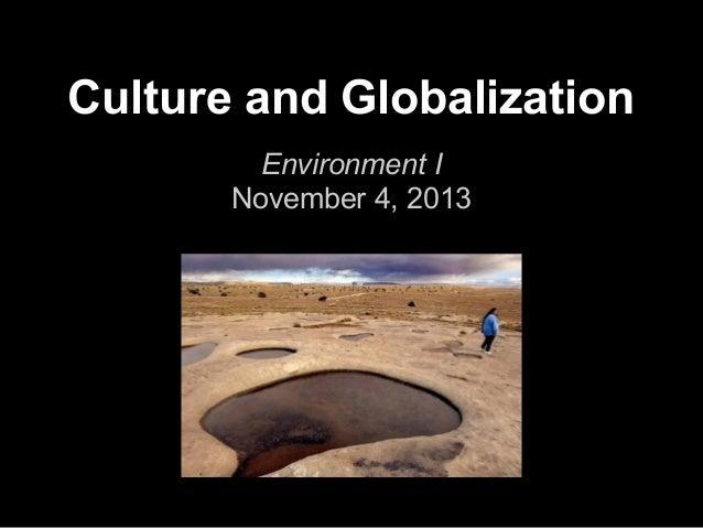 Culture and Globalization Environment I November 4, 2013