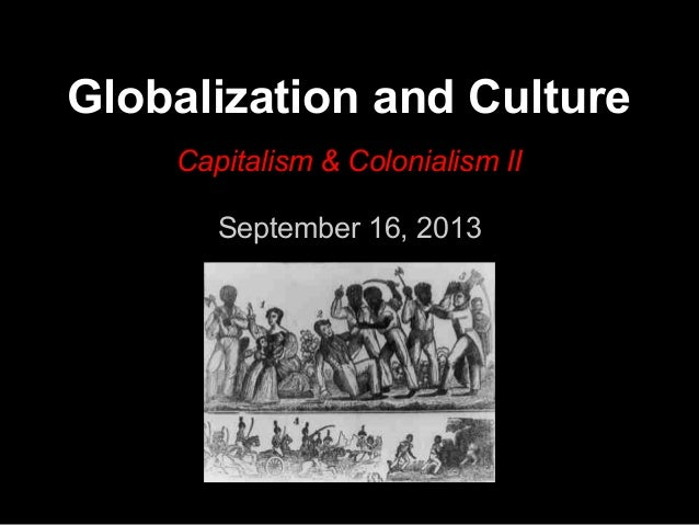 Globalization and Culture Capitalism & Colonialism II September 16, 2013