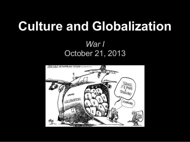 Culture and Globalization War I October 21, 2013