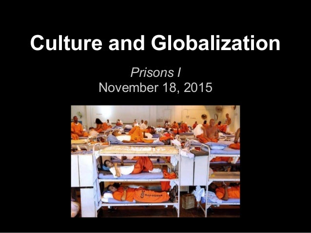 Culture and Globalization Prisons I November 18, 2015