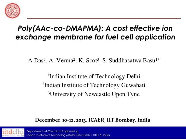Poly(AAc-co-DMAPMA): A cost effective ion exchange membrane for fuel cell application A.Das1, A. Verma2, K. Scot3, S. Sudd...