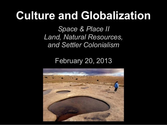 Culture and Globalization         Space & Place II     Land, Natural Resources,      and Settler Colonialism        Februa...