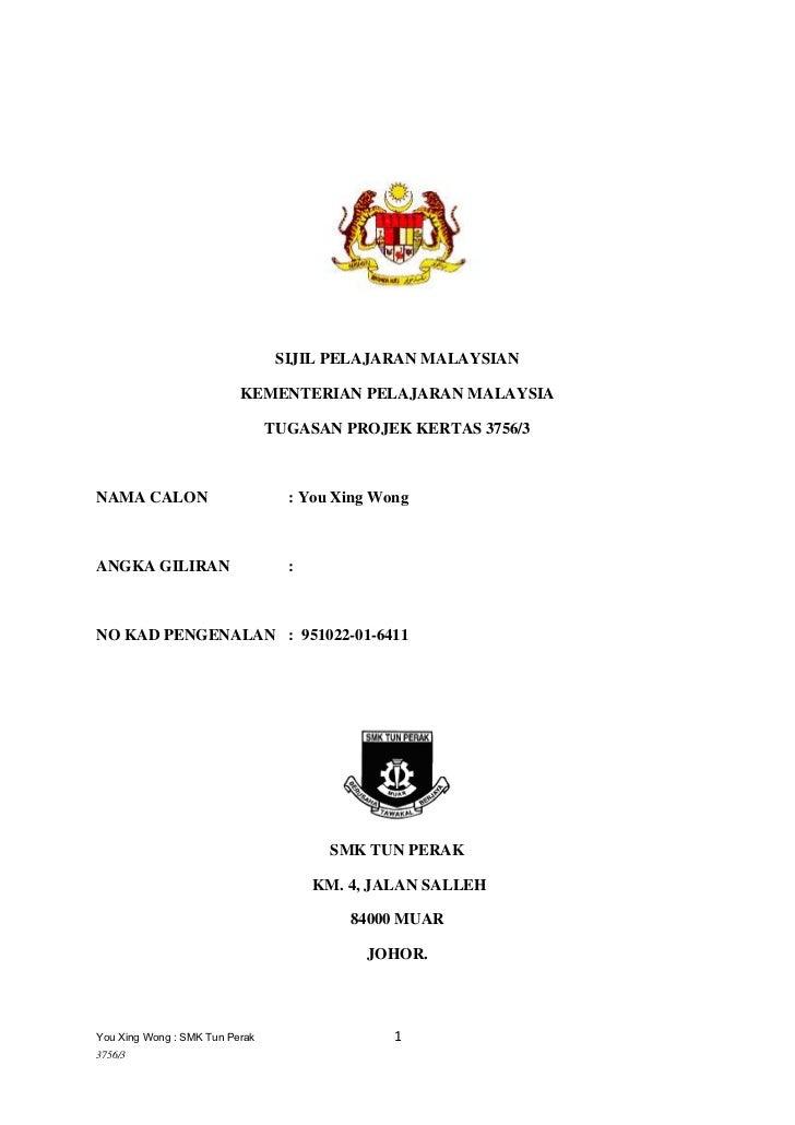 SIJIL PELAJARAN MALAYSIAN<br />KEMENTERIAN PELAJARAN MALAYSIA<br />TUGASAN PROJEK KERTAS 3756/3<br />NAMA CALON : You Xing...