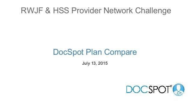 RWJF & HSS Provider Network Challenge DocSpot Plan Compare July 13, 2015