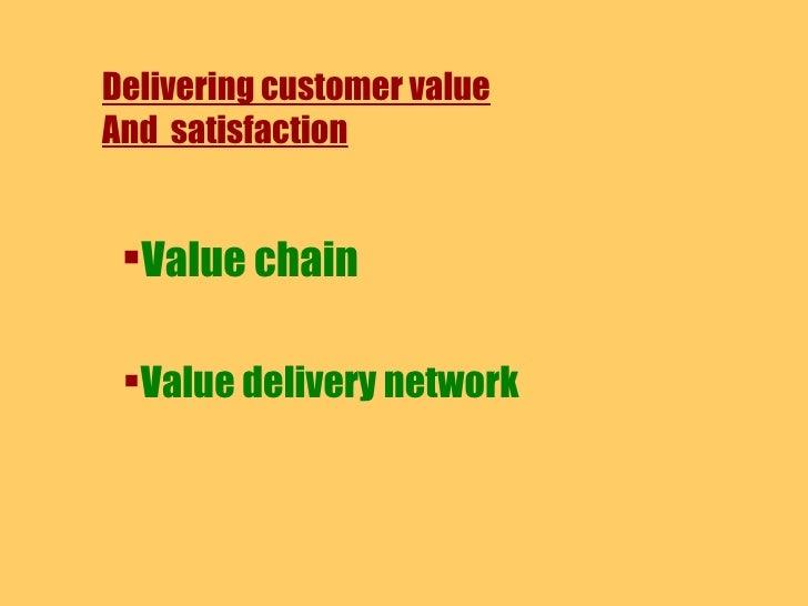Delivering customer value And  satisfaction <ul><li>Value chain </li></ul><ul><li>Value delivery network </li></ul>