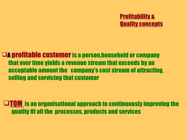 Profitability & Quality concepts <ul><li>A  profitable customer   is a person,household or company </li></ul><ul><li>that ...