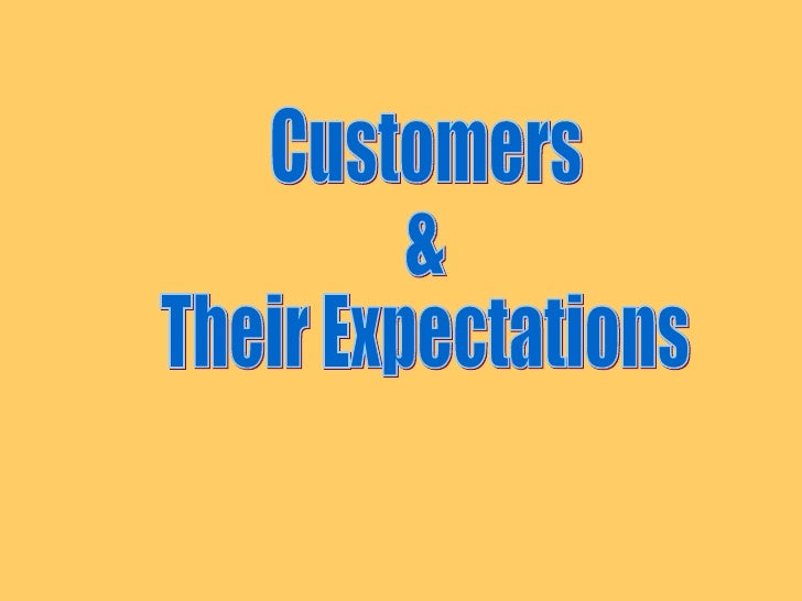 Customers  & Their Expectations