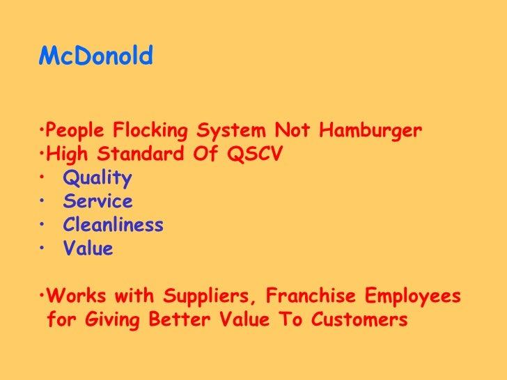 <ul><li>McDonold </li></ul><ul><li>People Flocking System Not Hamburger </li></ul><ul><li>High Standard Of QSCV </li></ul>...